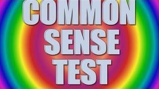 Common Sense Test - 90% fail  # CHALLENGE!