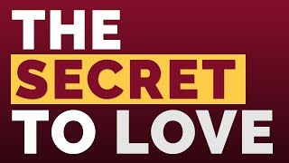 The Secret To Love | Relationship Advice For Women By Mat Boggs