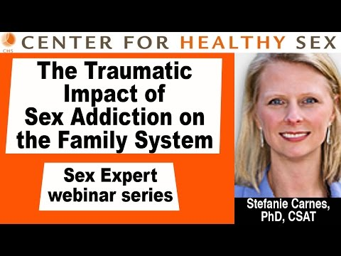 The Traumatic Impact of Sex Addiction on the Family System - a CHS webinar by Stefanie Carnes