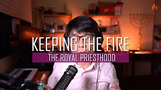 KEEPING THE FIRE | The Royal Priesthood