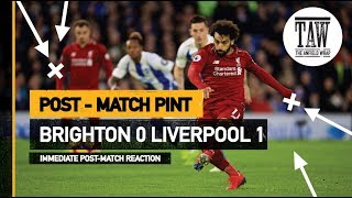 Brighton 0 Liverpool 1 | Post Match Pint