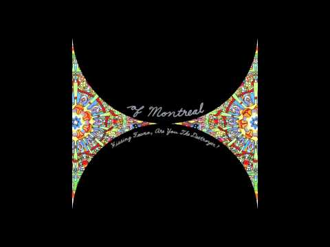 Of Montreal - Hissing Fauna Are You The Destroyer