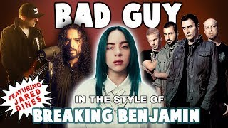 bad guy in the style of Breaking Benjamin (feat. Jared Dines)