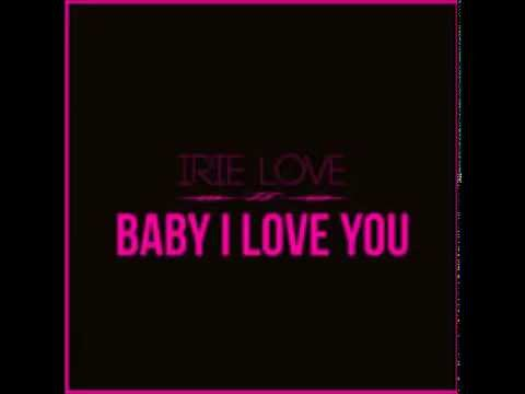 Irie Love - Baby I Love You (Extended Version)
