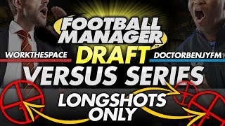 Draft Mode #3: LONG SHOTS ONLY - WorkTheSpace vs DoctorBenjyFM | Football Manager 2016