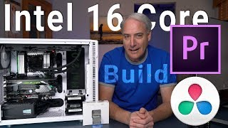 Intel 7960X 16 Core Computer Build, Setup and Benchmarks for Video Editing - Hal 2.0