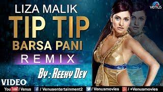 Tip Tip Barsa Pani - Remix | Liza Malik Hot item Song | Latest Bollywood Remix Songs