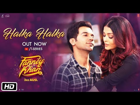 Download Lagu  Halka Halka  | FANNEY KHAN | Aishwarya Rai Bachchan | Rajkummar Rao | Amit Trivedi Mp3 Free