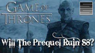 Will The Game Of Thrones Prequel Ruin Game Of Thrones Season 8?