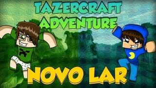 Minecraft: TazerCraft Adventure - Novo Lar! #2