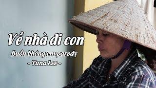 Về Chưa Con (Buồn Không Em Parody) | Tuna Lee