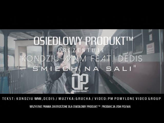 KONDZIU WNM feat. DEDIS - Śmiech na sali (Prod. Grucha) __OSIEDLOWY PRODUKT™__