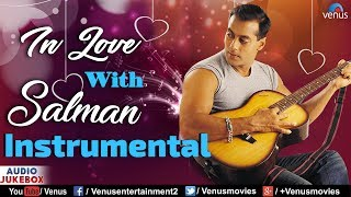 In Love With SALMAN KHAN : Best Bollywood Instrumental Songs | JUKEBOX | Most Romantic Hindi Songs