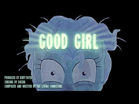 Song - Good Girl - Dasha And The Living Tombstone video