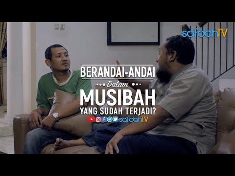 Adab Harian Muslim: Berandai-andai Dalam Musibah Yang Telah Terjadi? Hati-Hati!
