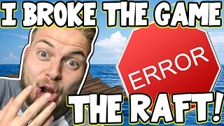 I BROKE THE GAME!! - THE RAFT! [6]