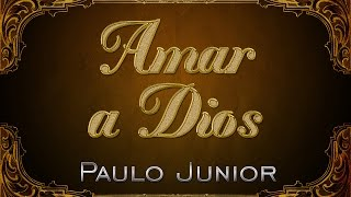 Tu Mayor Deber: Amar A Dios - Paulo Junior