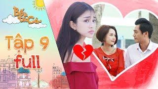 Bố là tất cả | Tập 9 full: Yumi đau khổ vì vô tình bắt gặp Quang Tuấn hẹn hò thân mật cùng Sam