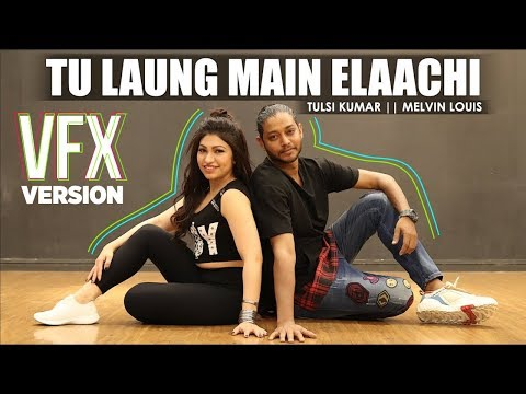 Tu Laung Main Elaachi  | Dance Video | Tulsi Kumar | Melvin Louis | VFX Version