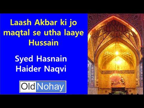 Old Noha - Laash Akbar Ki Jo Maqtal Se Utha Laaye Hussain video