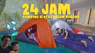 Di Atas Kolam Renang Rumah Baru Kedua, Camping 24 JAM, RUSUH!!!