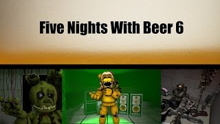 [SFM/FNAF] - Five Nights With Beer 6 -