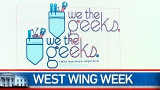 West Wing Week: 05/17/13 or We the Geeks