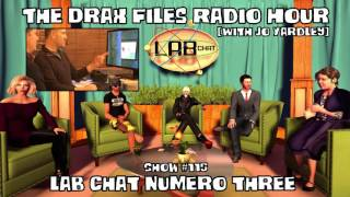 The Drax Files Radio Hour with Jo Yardley Show #115: Lab Chat Numero Three