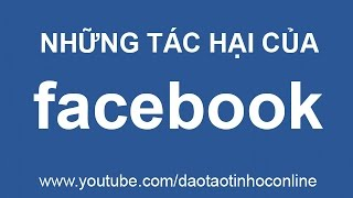 Video clip Những tác hại của mạng xã hội Facebook đối với giới trẻ