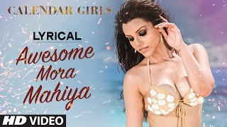 Awesome Mora Mahiya Full Song with LYRICS - Meet Bros Anjjan, Khushboo Grewal | Calendar Girls
