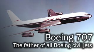 Boeing 707 - the father of all Boeing civil jets