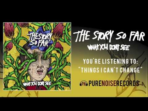 The Story So Far - Things I Cant Change