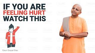 If you are feeling hurt watch this by Gaur Gopal Das