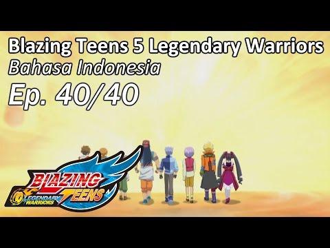 Blazing Teens 5: Legendary Warriors Bhs Indonesia Ep. 40/40