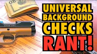 Universal Background Check Rant! (I done been infringed!)