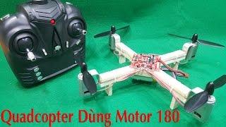 Chế Quadcopter Dùng Motor 180