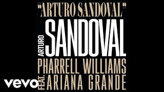 Arturo Sandoval - Arturo Sandoval, Pharrell Williams ft Ariana Grande (Official Audio)