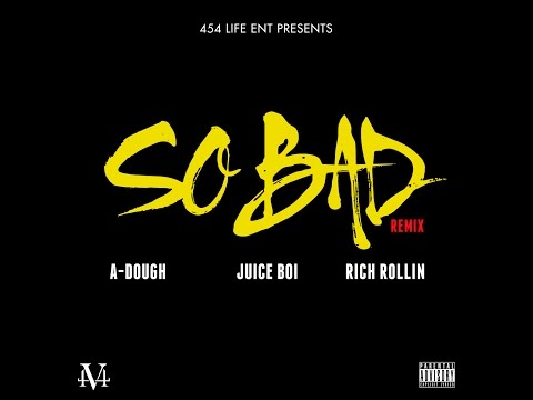 A-Dough, Juice Boi, & Rich Rollin - So Bad (Remix) (2014)
