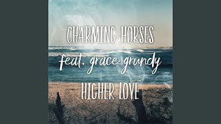 Charming Horses Higher Love Feat Grace Grundy Acoustic Mix
