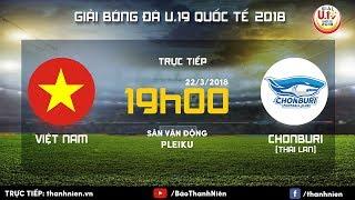 [TRỰC TIẾP] U.19 VIỆT NAM vs U.19 CHONBURI | Giải U.19 Quốc tế 2018