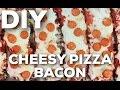DIY CHEESY PIZZA BACON [BONUS BACON]
