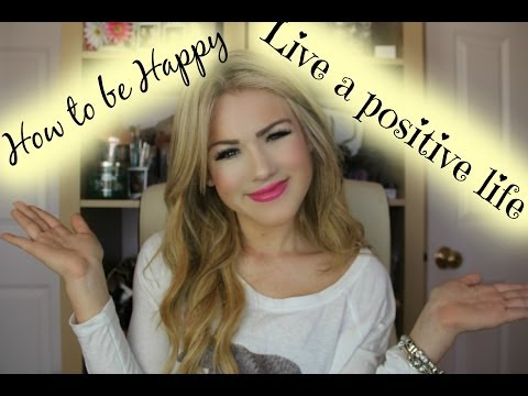 How to be Happy & Live a Positive Life