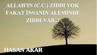 Hasan Akar - Allah'ın (C.C.) Zıddı Yok Fakat İnsanın Aleminde Zıddı Var..! (Kısa Ders)