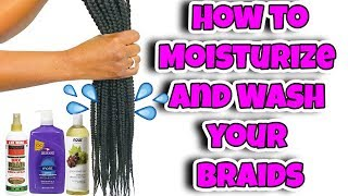 HOW TO MOISTURIZE AND WASH BRAIDS - BRAID MAINTENANCE FOR HEALTHY HAIR AND GROWTH