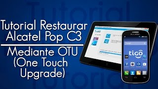 Tutorial: Restaurar Alcatel Pop C3 mediante OTU (Alcatel One Touch Upgrade)
