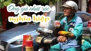 Ông già nhặt rác Sài Gòn nghĩa hiệp thích lo chuyện bao đồng