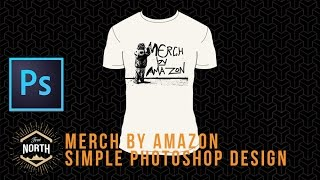 Merch By Amazon:  Simple Photoshop Design for Beginners
