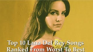 Top 10 Lana Del Rey Songs Ranked from Worst to Best