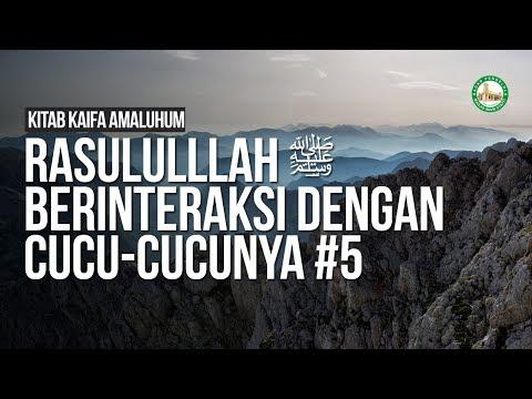 Rasululllah ﷺ Berinteraksi dengan Cucu-Cucunya #5  - Ustadz Khairullah Anwar Luthfi, Lc