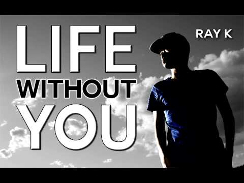 Ray k - Life Without You video